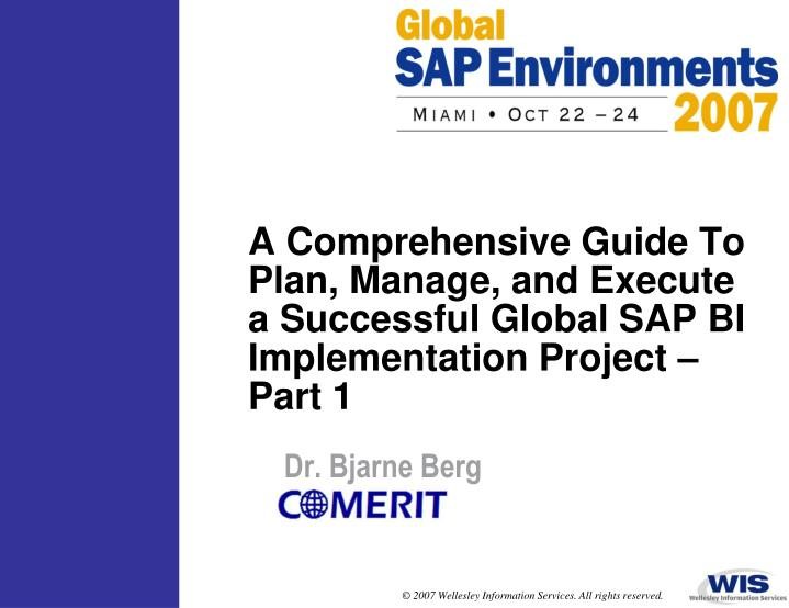 A Comprehensive Guide To Plan, Manage, and Execute a Successful Global SAP BI Implementation Project...