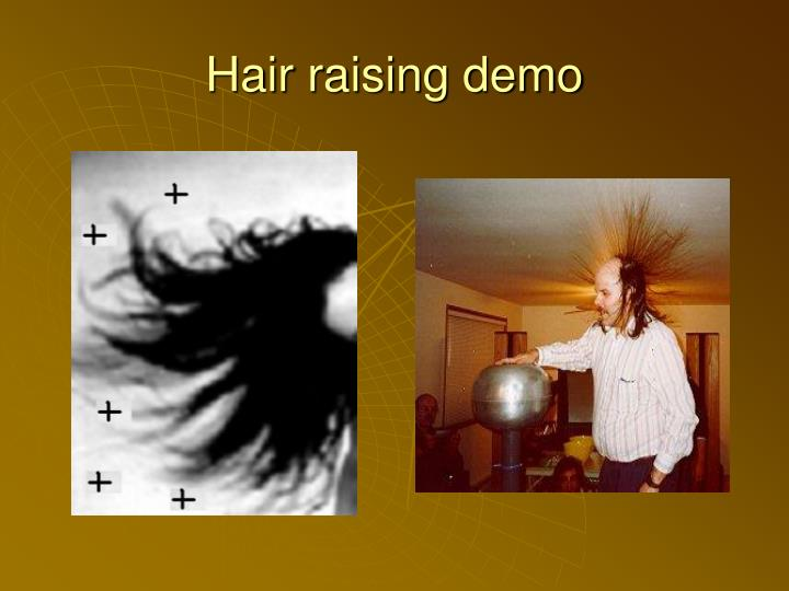 Hair raising demo