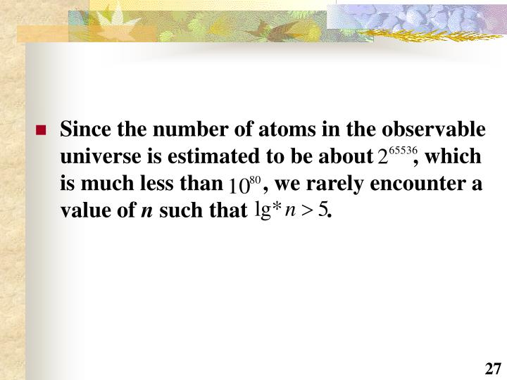 Since the number of atoms in the observable universe is estimated to be about       , which is much less than       , we rarely encounter a value of