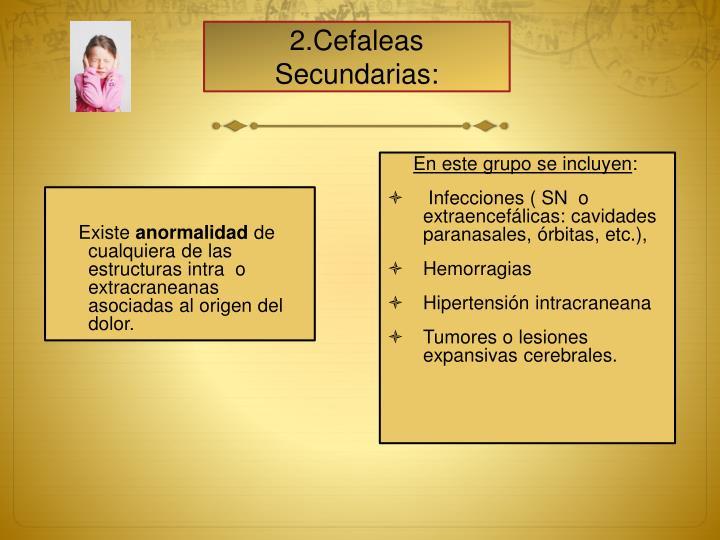 2.Cefaleas Secundarias: