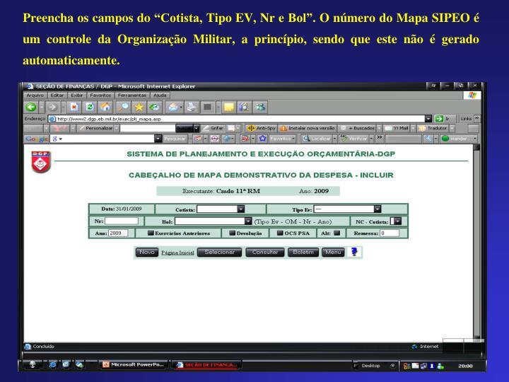"""Preencha os campos do """"Cotista, Tipo EV, Nr e Bol"""". O número do Mapa SIPEO é um controle da Organização Militar, a princípio, sendo que este não é gerado automaticamente."""