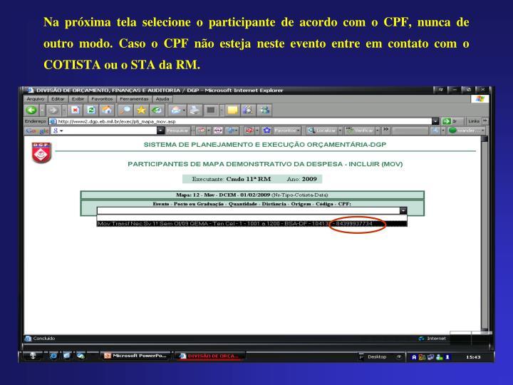 Na próxima tela selecione o participante de acordo com o CPF, nunca de outro modo. Caso o CPF não esteja neste evento entre em contato com o COTISTA ou o STA da RM.