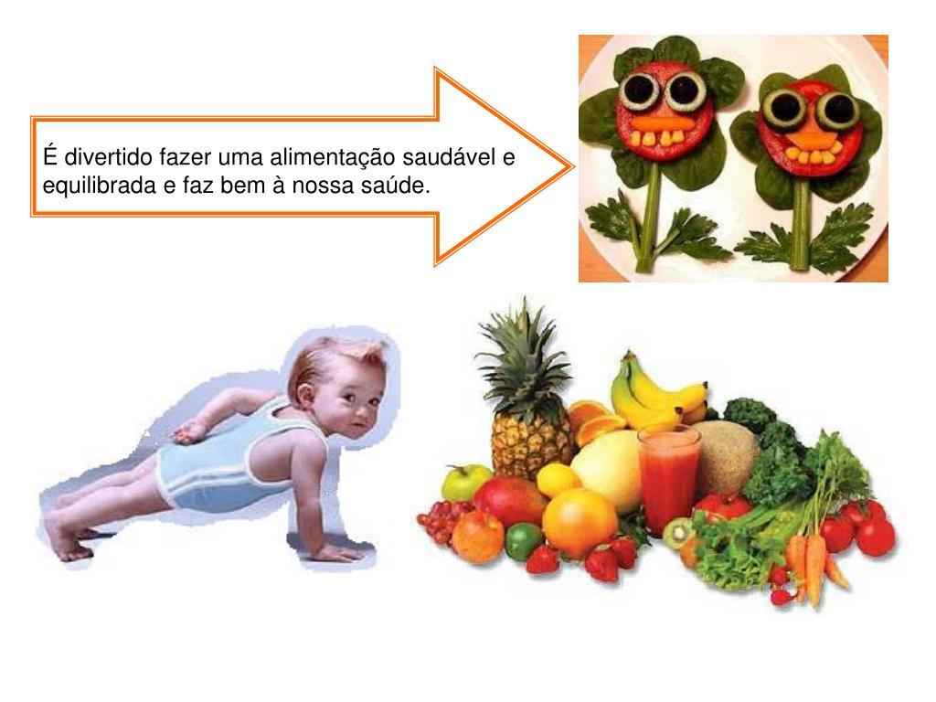 É divertido fazer uma alimentação saudável e equilibrada e faz bem à nossa saúde.