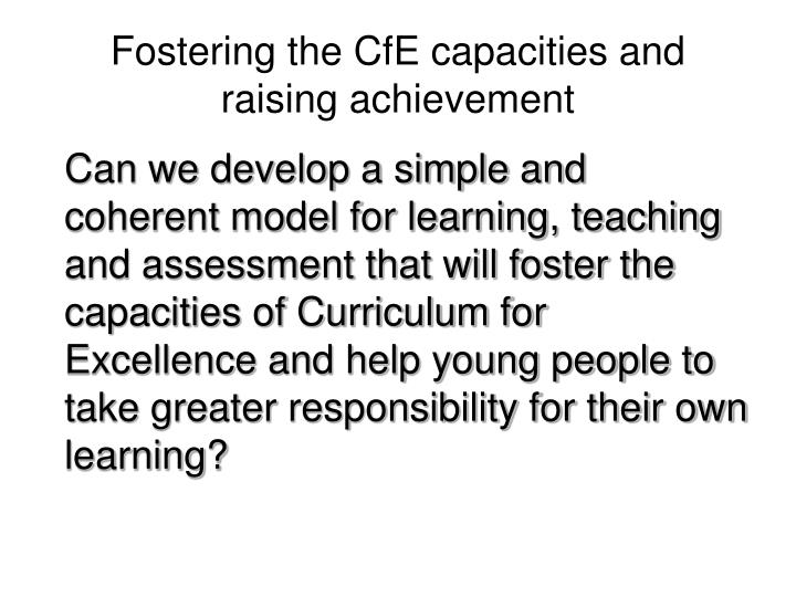 Fostering the cfe capacities and raising achievement
