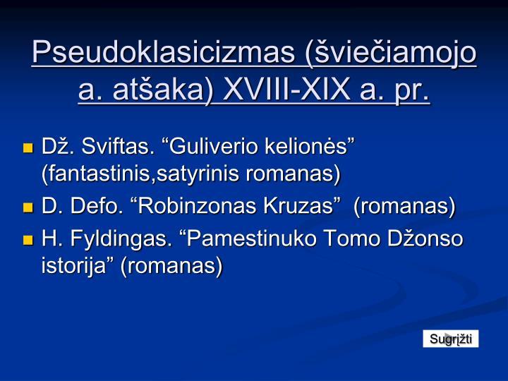 Pseudoklasicizmas (šviečiamojo a. atšaka) XVIII-XIX a. pr.