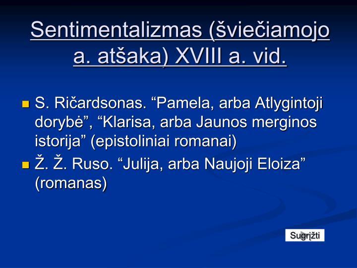Sentimentalizmas (šviečiamojo a. atšaka) XVIII a. vid.