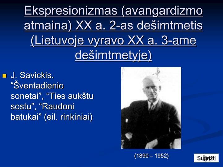 Ekspresionizmas (avangardizmo atmaina) XX a. 2-as dešimtmetis (Lietuvoje vyravo XX a. 3-