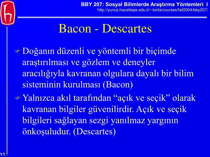 Doğanın düzenli ve yöntemli bir biçimde araştırılması ve gözlem ve deneyler aracılığıyla kavranan olgulara dayalı bir bilim sisteminin kurulması (Bacon)