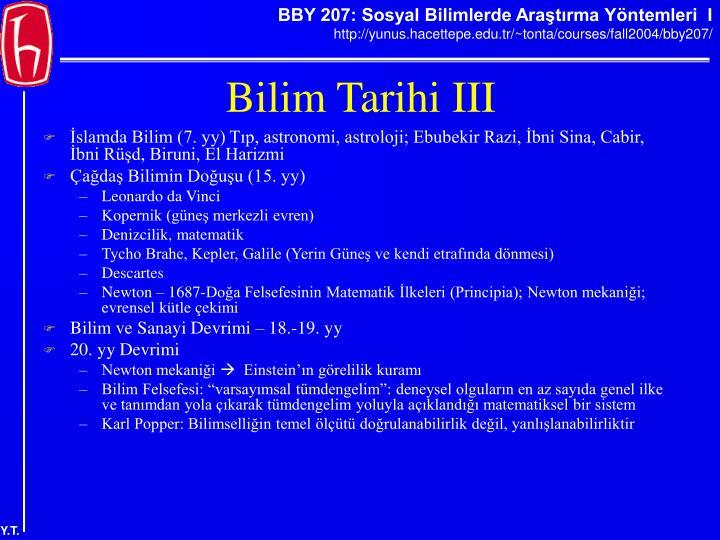 İslamda Bilim (7. yy) Tıp, astronomi, astroloji; Ebubekir Razi, İbni Sina, Cabir, İbni Rüşd, Biruni, El Harizmi