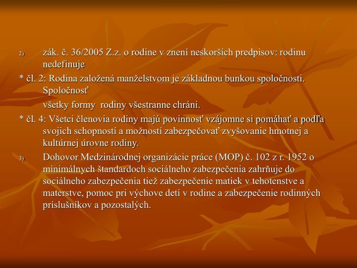 zák. č. 36/2005 Z.z. o rodine v znení neskorších predpisov: rodinu nedefinuje