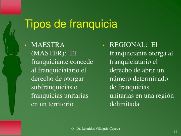 MAESTRA (MASTER):  El franquiciante concede al franquiciatario el derecho de otorgar subfranquicias o franquicias unitarias en un territorio