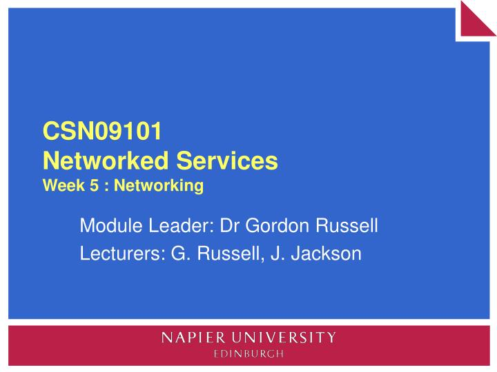 Csn09101 networked services week 5 networking
