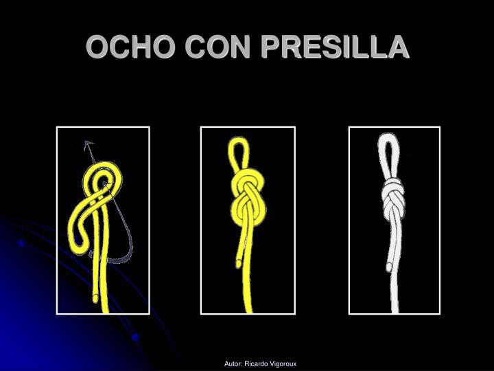 OCHO CON PRESILLA