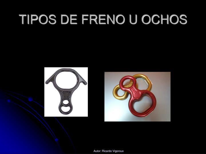 TIPOS DE FRENO U OCHOS