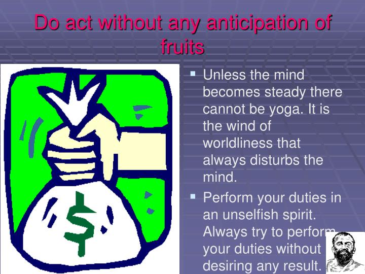 Do act without any anticipation of fruits