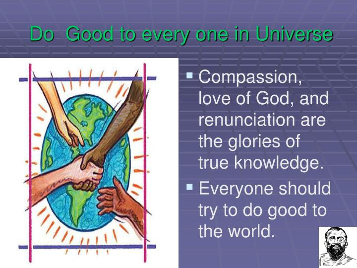 Do  Good to every one in Universe
