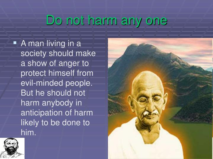 Do not harm any one
