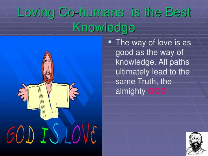 Loving Co-humans  is the Best Knowledge