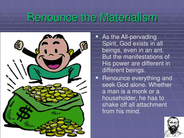 Renounce the Materialism
