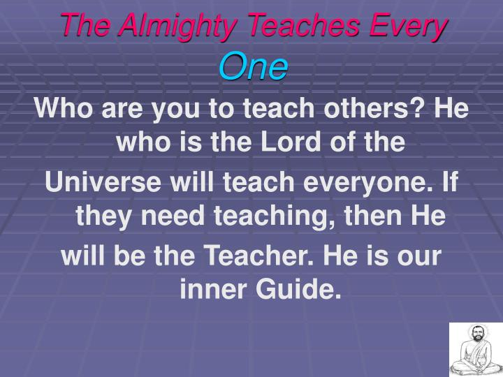 The Almighty Teaches Every