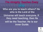 the almighty teaches every one