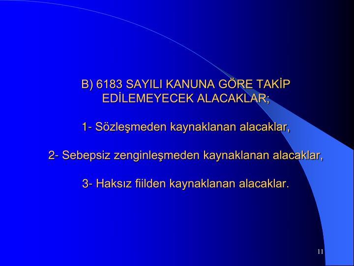 B) 6183 SAYILI KANUNA GÖRE TAKİP EDİLEMEYECEK ALACAKLAR;