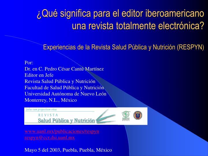 ¿Qué significa para el editor iberoamericano una revista totalmente electrónica?