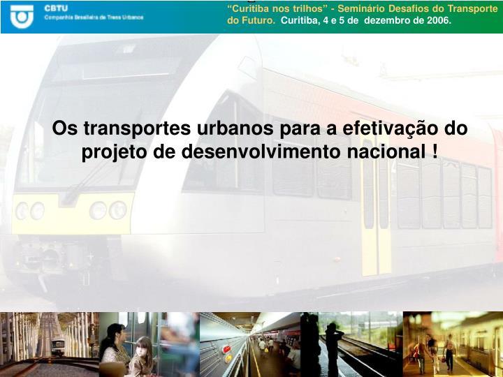 Os transportes urbanos para a efetivação do projeto de desenvolvimento nacional !