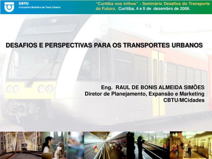 DESAFIOS E PERSPECTIVAS PARA OS TRANSPORTES URBANOS