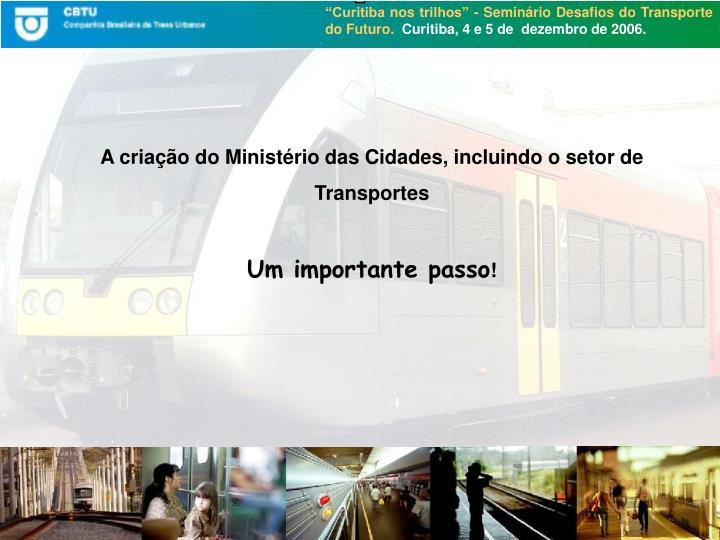 A criação do Ministério das Cidades, incluindo o setor de Transportes