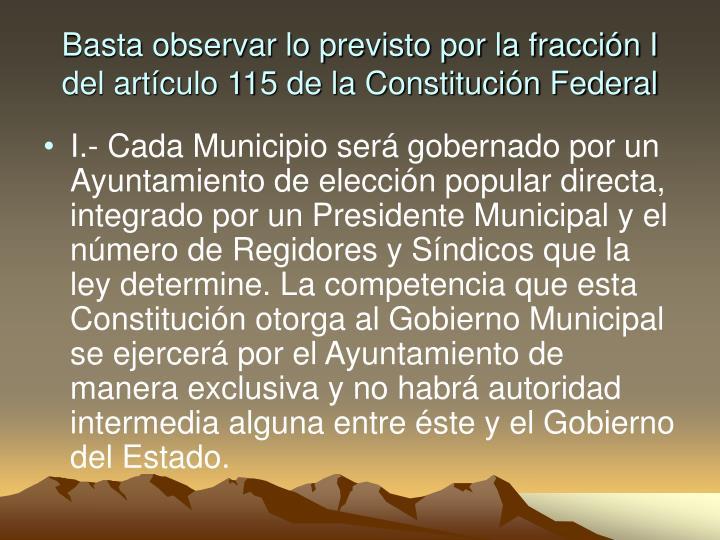 Basta observar lo previsto por la fraccin I del artculo 115 de la Constitucin Federal
