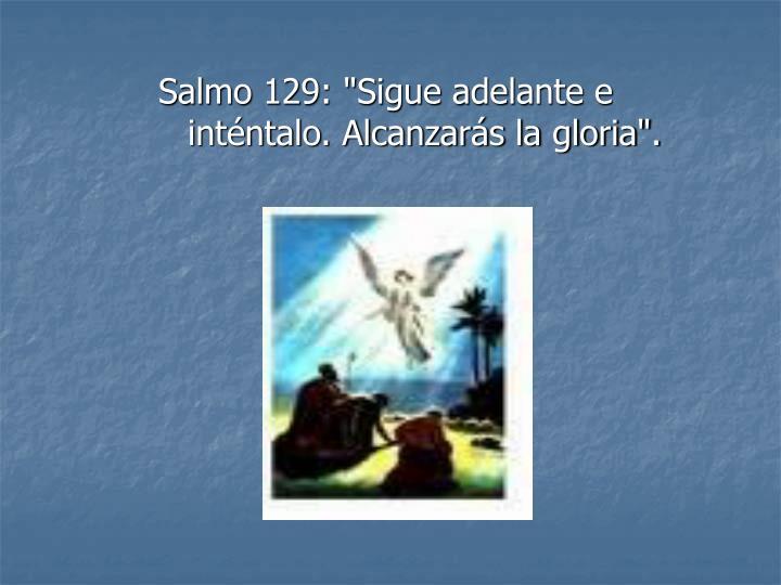 """Salmo 129: """"Sigue adelante e intntalo. Alcanzars la gloria""""."""