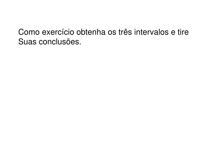 Como exercício obtenha os três intervalos e tire