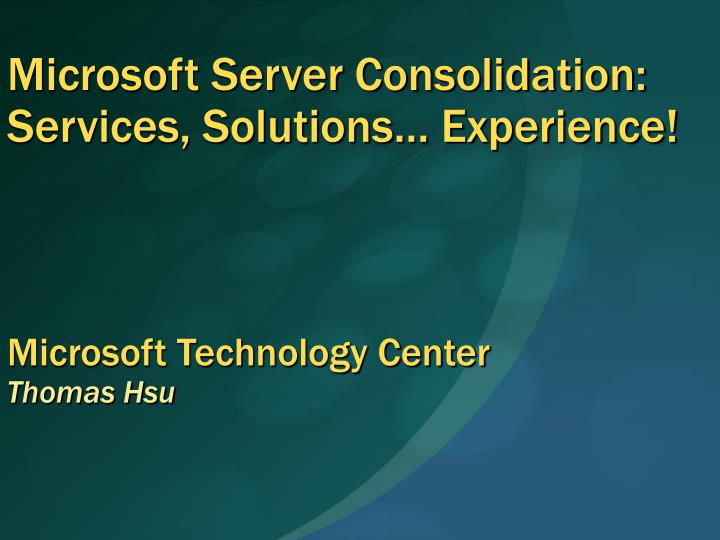 Microsoft server consolidation services solutions experience microsoft technology center thomas hsu