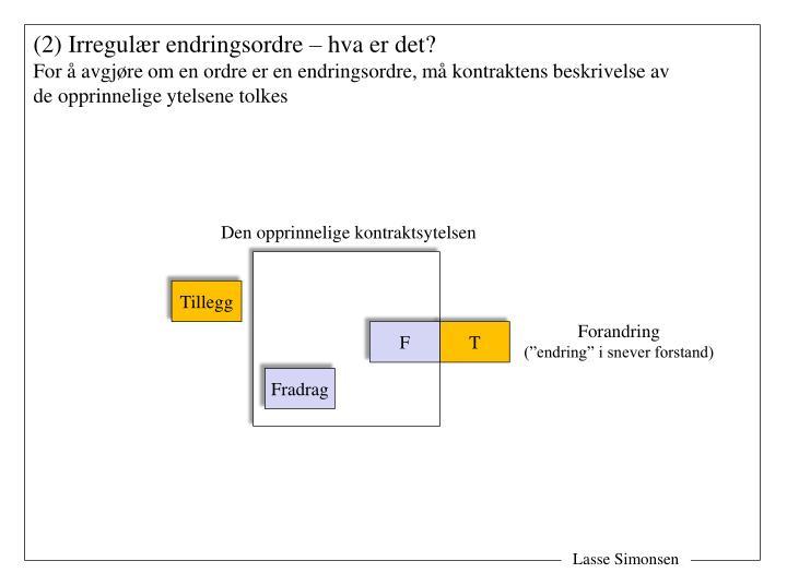 (2) Irregulær endringsordre – hva er det?