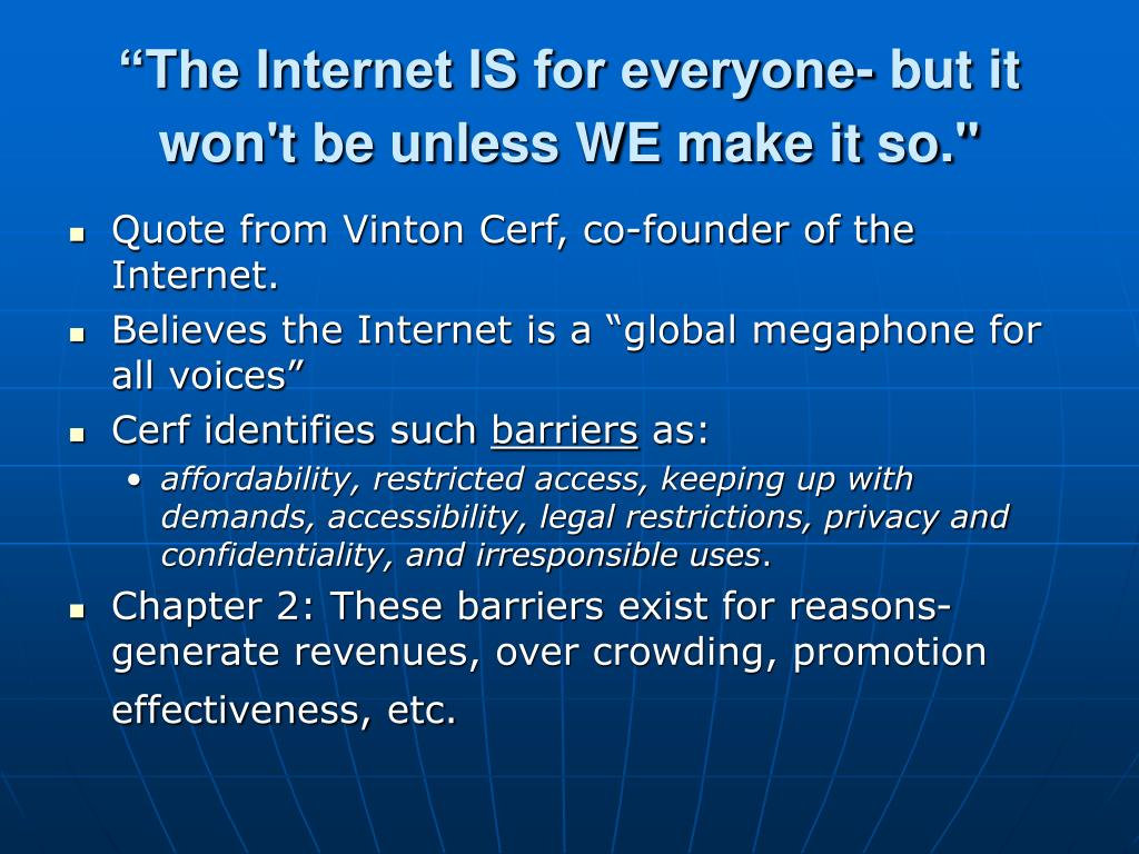 """""""The Internet IS for everyone- but it won't be unless WE make it so."""""""