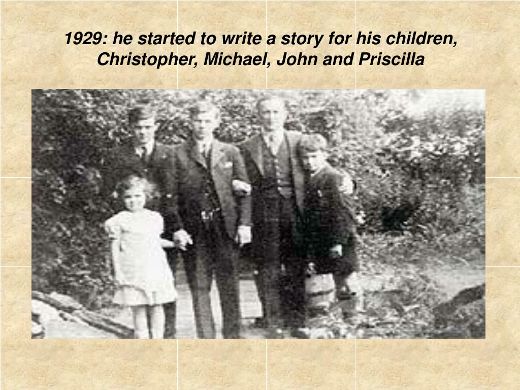 1929: he started to write a story for his children, Christopher, Michael, John and Priscilla