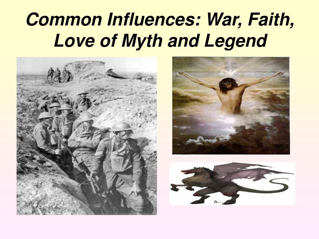 Common Influences: War, Faith, Love of Myth and Legend