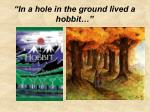 in a hole in the ground lived a hobbit