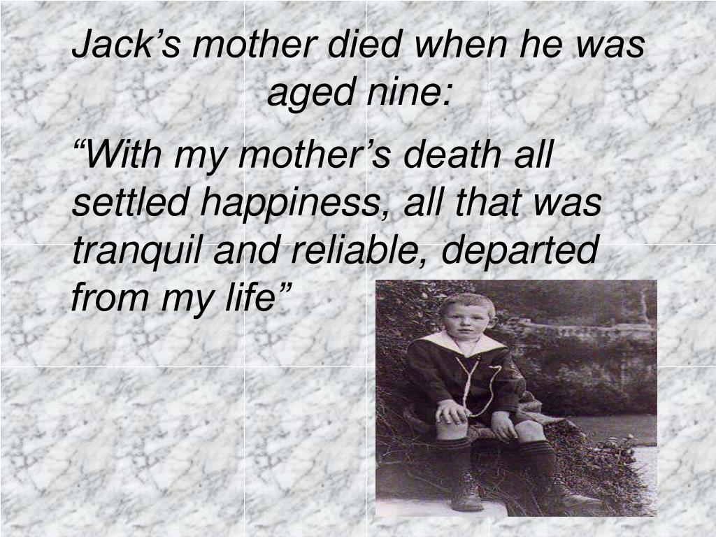Jack's mother died when he was aged nine: