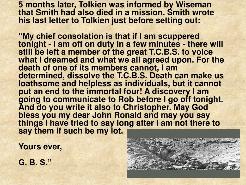 5 months later, Tolkien was informed by Wiseman that Smith had also died in a mission. Smith wrote his last letter to Tolkien just before setting out:
