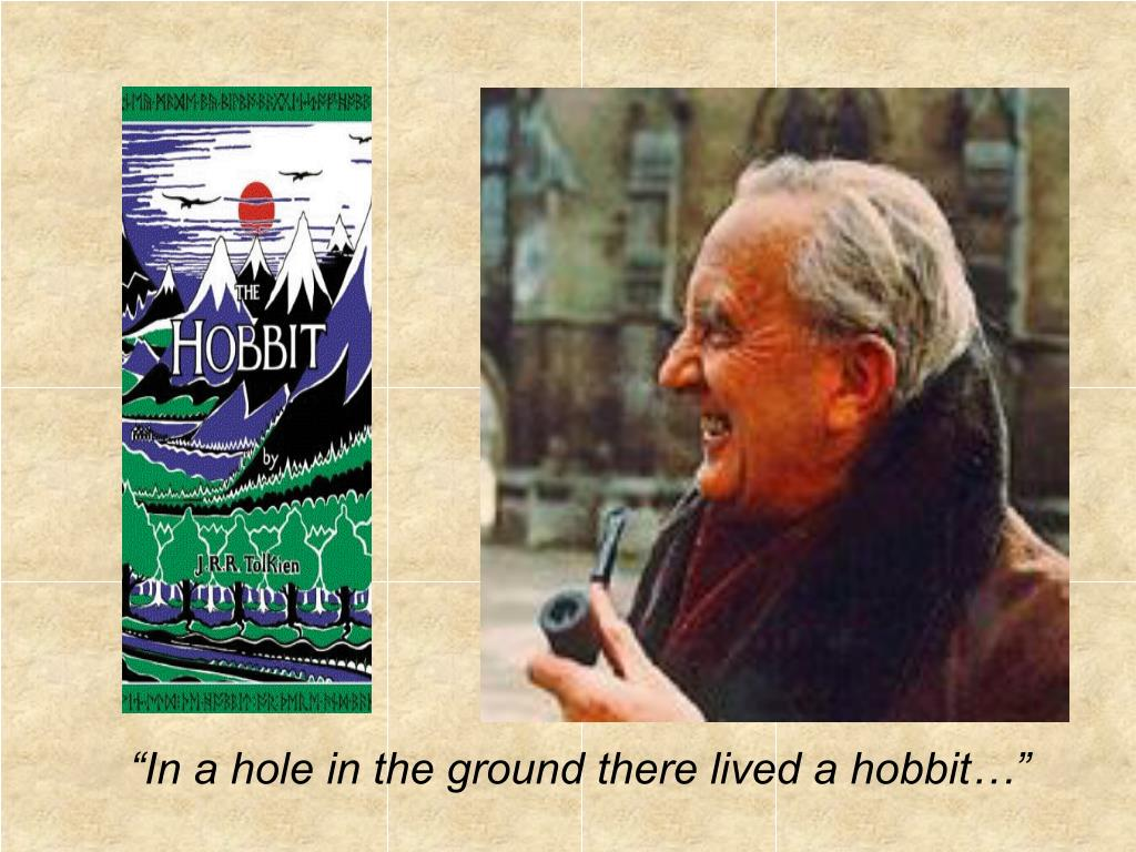 """In a hole in the ground there lived a hobbit…"""