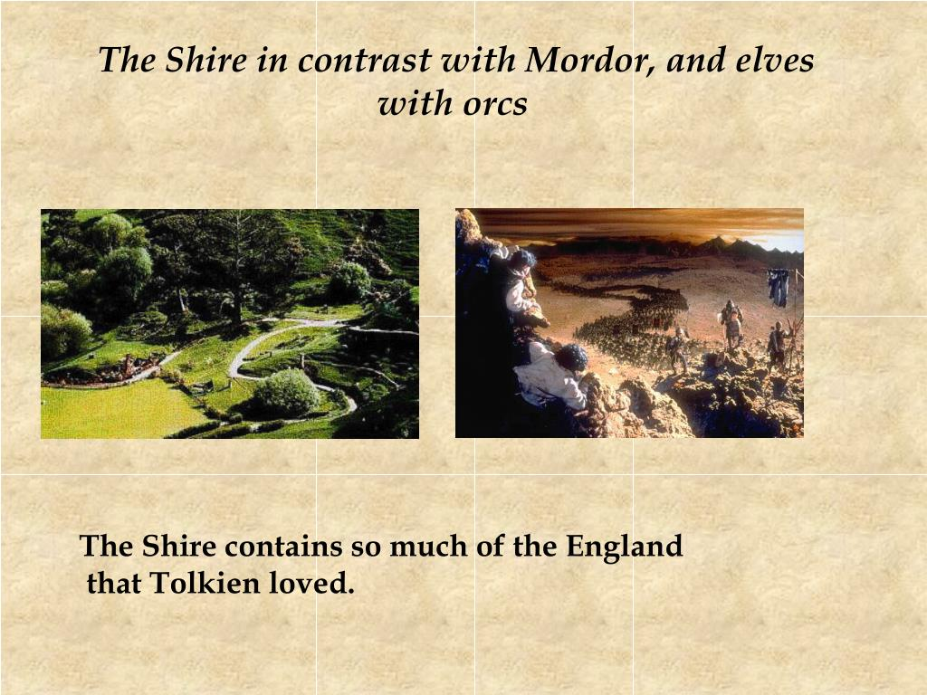 The Shire in contrast with Mordor, and elves with orcs