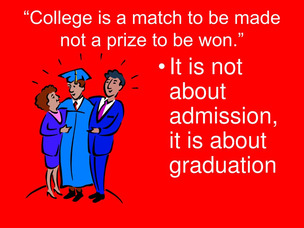 """College is a match to be made not a prize to be won."""