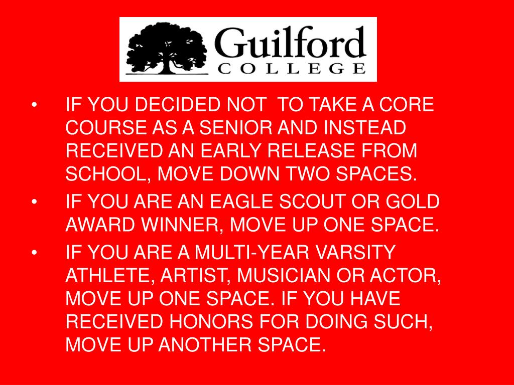 IF YOU DECIDED NOT  TO TAKE A CORE COURSE AS A SENIOR AND INSTEAD RECEIVED AN EARLY RELEASE FROM SCHOOL, MOVE DOWN TWO SPACES.