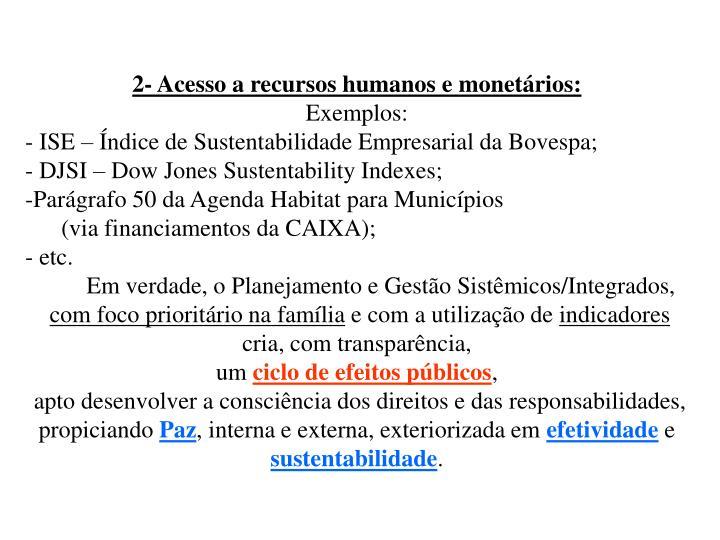 2- Acesso a recursos humanos e monetários: