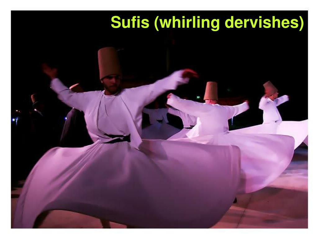 Sufis (whirling dervishes)