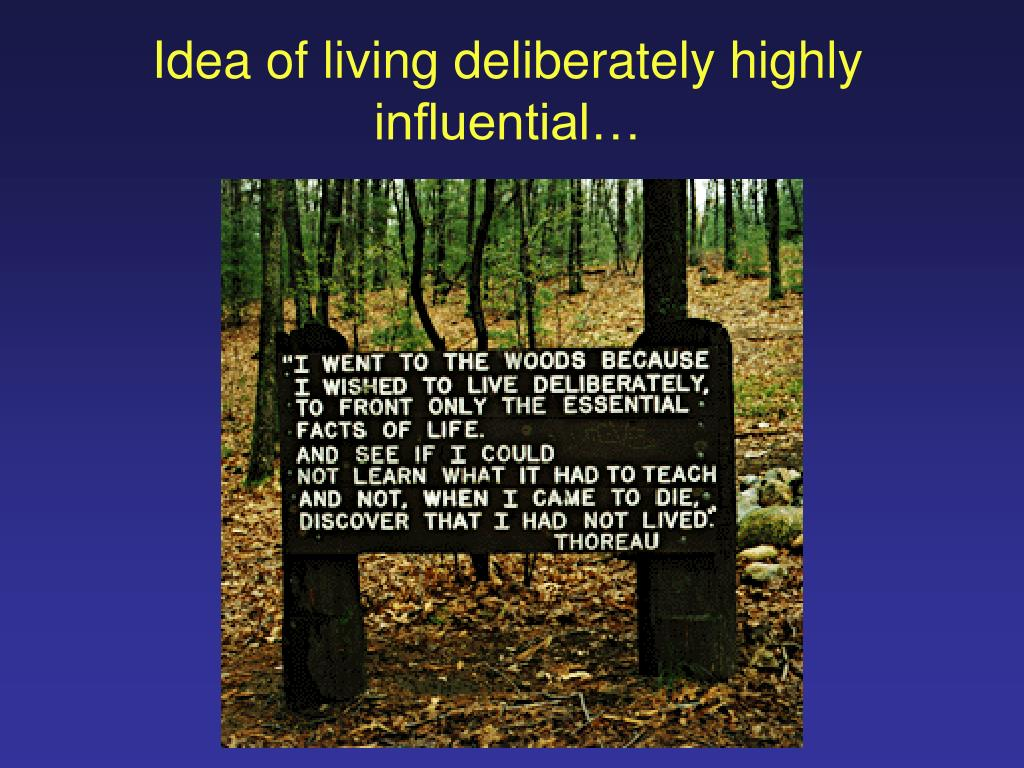 Idea of living deliberately highly influential…