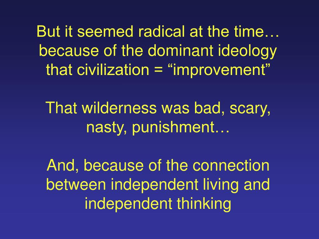"But it seemed radical at the time… because of the dominant ideology that civilization = ""improvement"""