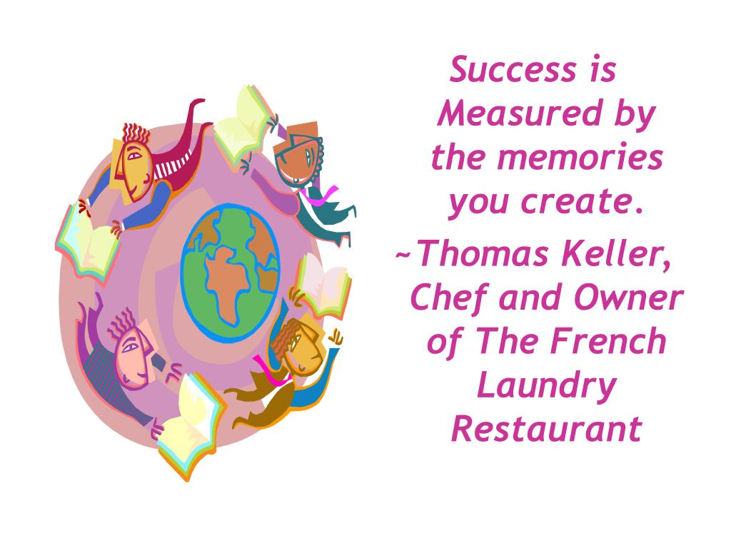 Success is Measured by the memories you create.